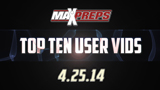 Top Ten User Vids - April 25