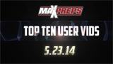 Top Ten User Vids - May 23